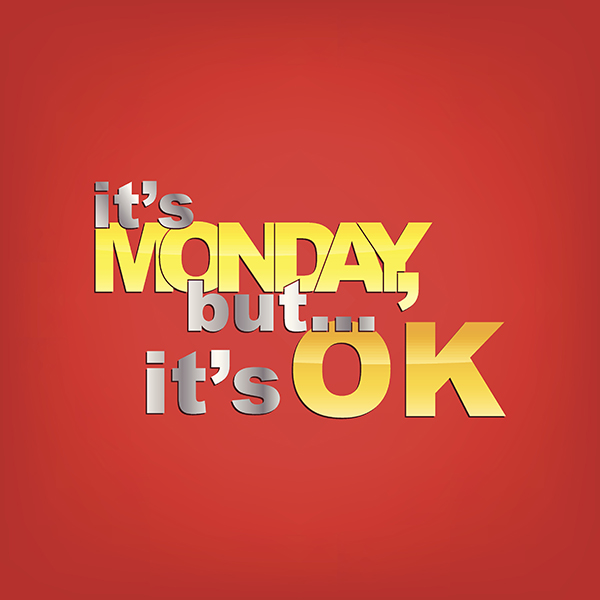 Its Monday But Its OK